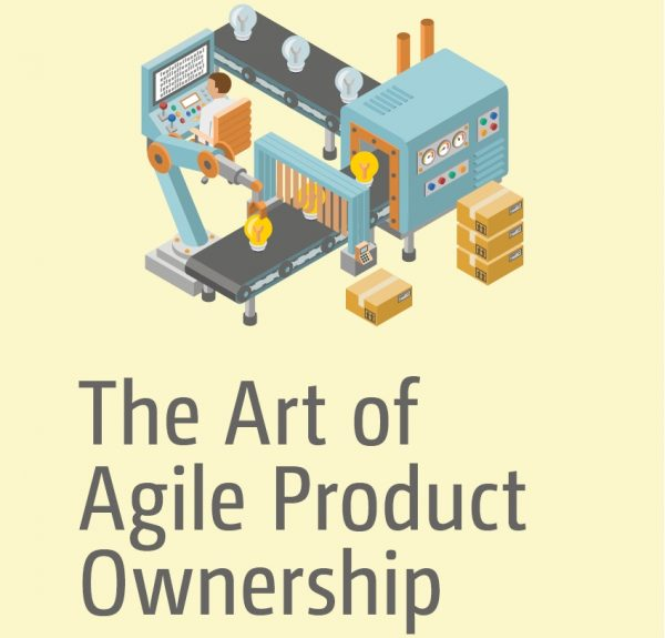 The Art of Agile Product Ownership: A Guide for Product Managers, Business Analysts, and Entrepreneurs